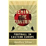 "Behind the Curtain: Football in Eastern Europevon ""Jonathan Wilson"""