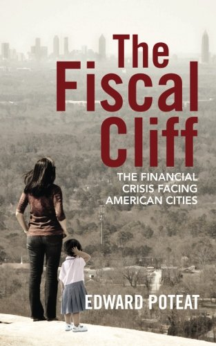 The Fiscal Cliff: The Financial Crisis Facing American Cities
