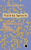Mach kä Sprisch!: Mundartliche Redewendungen aus Mannheim, der Kurpfalz und der Pfalz