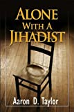 Alone with A Jihadist: A Biblical Response To Holy War