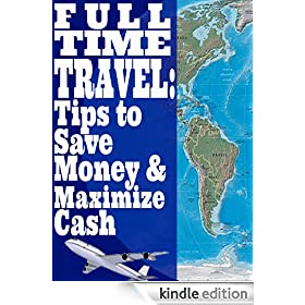 Full Time Travel: Tips To Save Money and Maximize Cash
