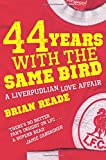 44 Years With The Same Bird: A Liverpudlian Love Affair (0330474251) by Reade, Brian