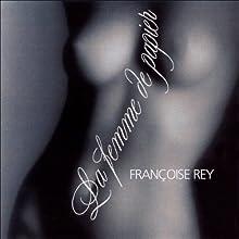 La femme de papier | Livre audio Auteur(s) : Françoise Rey Narrateur(s) : Françoise Rey