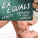 Ex Equals Hörbuch von L.A. Witt Gesprochen von: Trip Warren