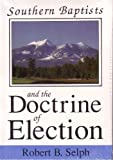 Southern Baptists and the Doctrine of Election (0873779487) by Robert Selph
