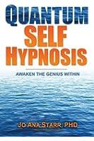 Quantum Self Hypnosis: Awaken the Genius Within