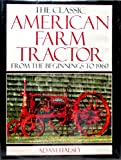 img - for The Classic American Farm Tractor: From the Beginnings To 1960 book / textbook / text book