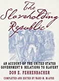 The Slaveholding Republic: An Account of the United States Governments Relations to Slavery