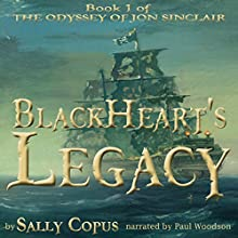 BlackHeart's Legacy: The Odyssey of Jon Sinclair, Book 1 (       UNABRIDGED) by Sally Copus Narrated by Paul Woodson