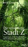Die versunkene Stadt Z: Expedition ohne Wiederkehr - das Geheimnis des Amazonas title=