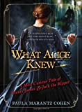 Paula Marantz Cohen What Alice Knew: A Most Curious Tale of Henry James & Jack the Ripper