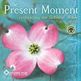 Present Moment: Embracing the Fullness of Life 2015 Wall Calendar