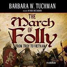 The March of Folly: From Troy to Vietnam | Livre audio Auteur(s) : Barbara W. Tuchman Narrateur(s) : Wanda McCaddon