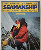 Seamanship: The Complete Illustrated Guide to the Cruising Yachtsman (1850790787) by Kemp, Peter