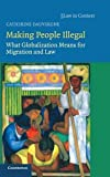 img - for Making People Illegal: What Globalization Means for Migration and Law (Law in Context) by Catherine Dauvergne (2008-04-14) book / textbook / text book