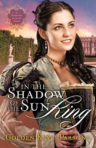 In the Shadow of the Sun King (A Darkness to Light Novel), Parsons, Golden Keyes