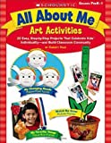 All About Me Art Activities: 20 Easy, Step-by-Step Projects That Celebrate Kids Individuality—and Build Classroom Community