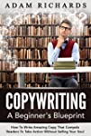 Copywriting: A Beginner's Blueprint:...