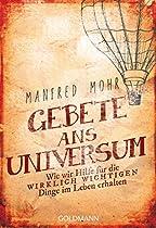 GEBETE ANS UNIVERSUM: WIE WIR HILFE FÜR DIE WIRKLICH WICHTIGEN DINGE IM LEBEN ERHALTEN (GERMAN EDITION)