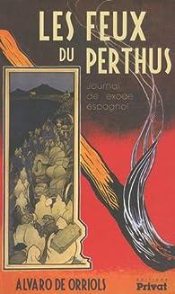 Les Feux de Perthus : Journal de l\'exode espagnol par Alvaro de Orriols