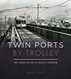Twin Ports by Trolley: The Streetcar Era in Duluth_Superior