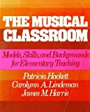 img - for The musical classroom: Models, skills, and backgrounds for elementary teaching book / textbook / text book