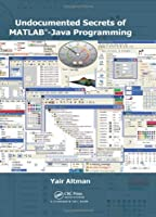 Undocumented Secrets of MATLAB-Java Programming Front Cover
