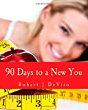 90 Days to a New You: Transform Your Thinking - Transform Your Body - Transform Your Life