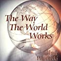 The Way the World Works (       UNABRIDGED) by Jude Wanniski Narrated by Paul Michael Garcia