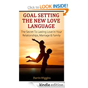 Goal Setting The New Love Language: The Secret To Lasting Love In Your Relationships, Marriage & Family (Goal Setting Success Series)