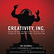 Creativity, Inc.: Overcoming the Unseen Forces That Stand in the Way of True Inspiration | [Ed Catmull, Amy Wallace]