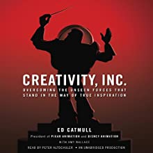 Creativity, Inc.: Overcoming the Unseen Forces That Stand in the Way of True Inspiration (       UNABRIDGED) by Ed Catmull, Amy Wallace Narrated by Peter Altschuler