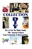 img - for DIY Collection: Box set For The Whole Family. 100+ Amazing Projects From Crochet: (Soap Making Supplies Molds, DIY Wood Projects, Building Chicken ... Diet And Exercises, Chicken Coop, Blacksmith) book / textbook / text book
