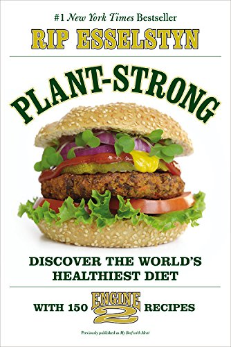 Plant-Strong: Discover the World's Healthiest Diet--with 150 Engine 2 Recipes PDF