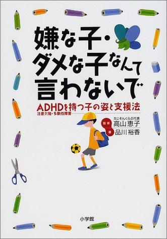 嫌な子・ダメな子なんて言わないで―ADHD(注意欠陥・多動性障害)を持つ子の姿と支援法