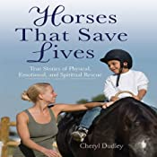 Horses That Save Lives: True Stories of Physical, Emotional, and Spiritual Rescue | [Cheryl Dudley]