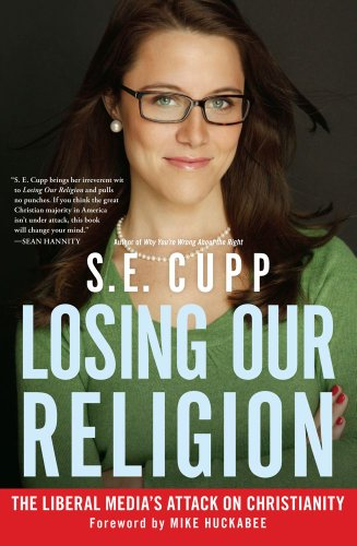Losing Our Religion: The Liberal Media's Attack on Christianity, S. E. Cupp