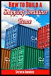 How to Build a Shipping Container Hom...