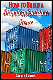 How to Build a Shipping Container Home: Step by Step Guide on How to Build a Shipping Container Home