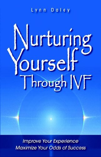 Nurturing Yourself Through IVF: Improve Your Experience, Maximize Your Odds of Success