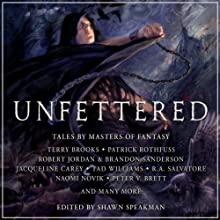 Unfettered: Tales By Masters of Fantasy Audiobook by Terry Brooks, Patrick Rothfuss, Robert Jordan, Jacqueline Carey, R.A. Salvatore, Naomi Novik, Peter V. Brett, Shawn Speakman (editor) Narrated by Peter Ganim, Marc Vietor, Bronson Pinchot, Jay Snyder