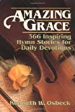 Amazing Grace: 366 Inspiring Hymn Stories for Daily Devotions (0825434254) by Osbeck, Kenneth W.