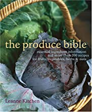 The Produce Bible Essential Ingredient Information and More Than 200 Recipes for Fruits Vegetables H