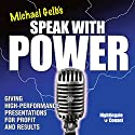 Speak with Power: Giving High-Performance Presentations for Profit and Results Speech by Michael J. Gelb Narrated by Michael J. Gelb