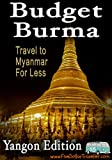 Budget Burma Travel Guide: Yangon Edition