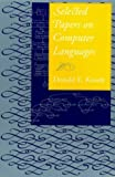Selected Papers on Computer Languages (Center for the Study of Language and Information - Lecture Notes) (1575863820) by Knuth, Donald E.
