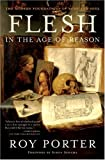 Flesh in the Age of Reason: The Modern Foundations of Body and Soul (0393326969) by Roy Porter