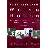 Real Life at the White House: 200 Years of Daily Life at America's Most Famous Residenceby Claire Whitcomb