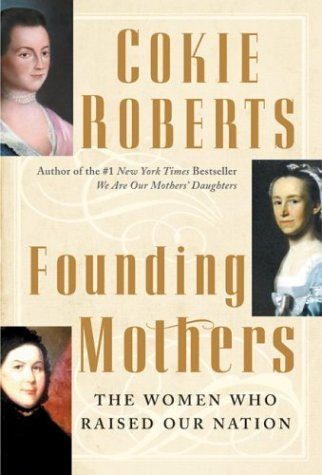 Founding Mothers : THE WOMEN WHO RAISED OUR NATION, COKIE ROBERTS
