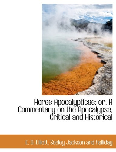 Horae Apocalypticae; or, A Commentary on the Apocalypse, Critical and Historical